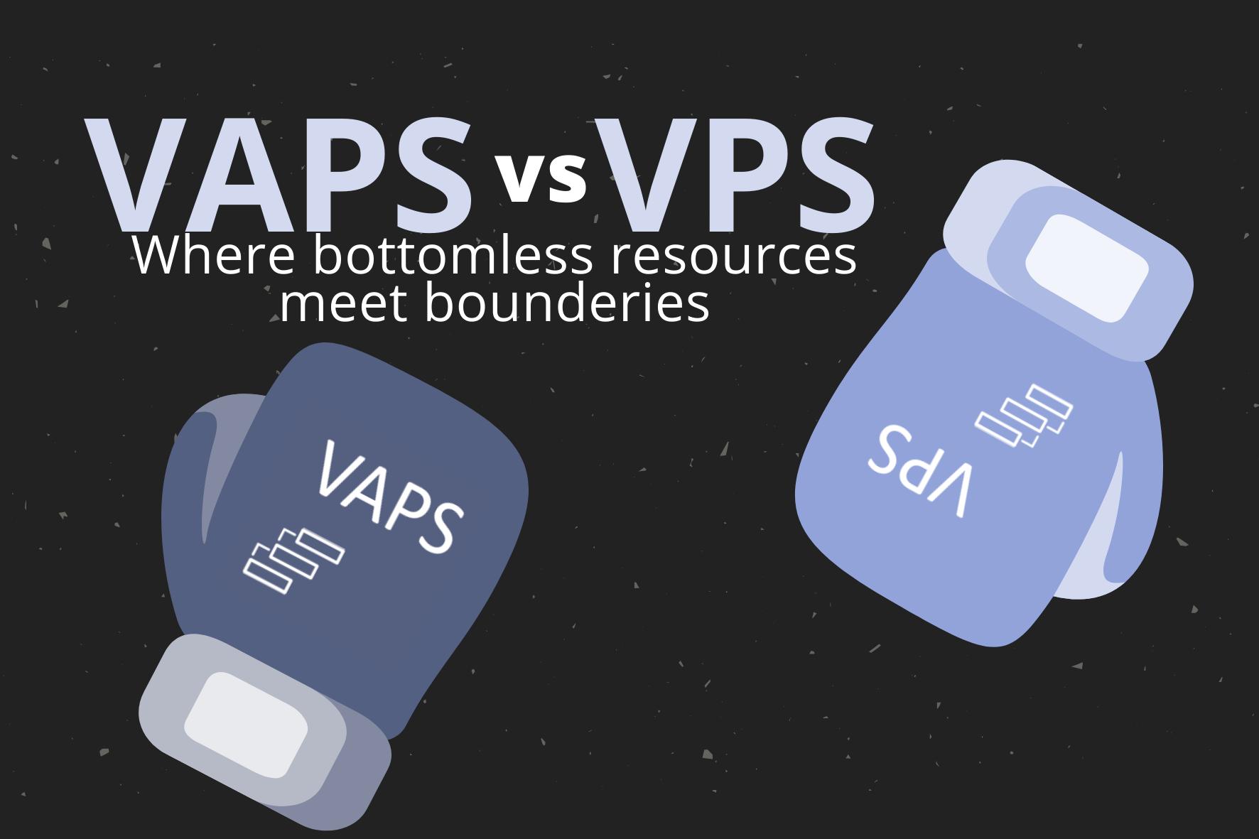 VPS vs VAPS – Where bottomless resources meet boundaries
